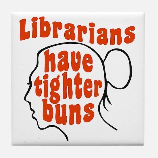 Librarians Have Tighter Buns Tile Coaster
