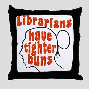 Librarians Have Tighter Buns Throw Pillow