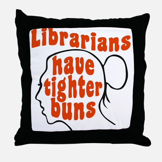 Librarians Have Tighter Buns Throw Pillow