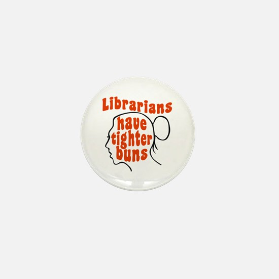 Librarians Have Tighter Buns Mini Button