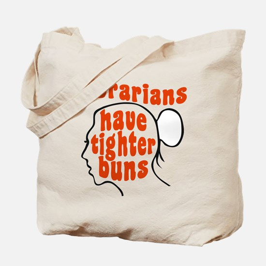 Librarians Have Tighter Buns Tote Bag