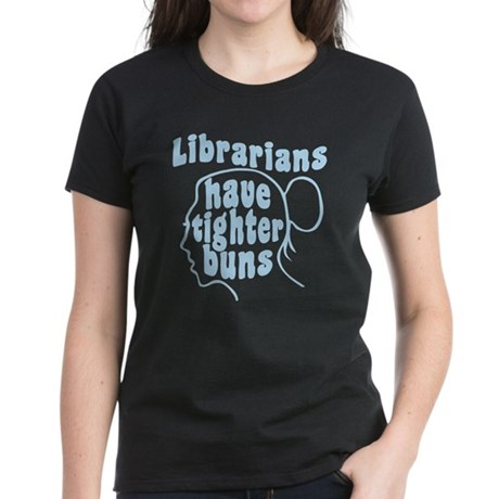 Librarians Have Tighter Buns Women's Dark T-Shirt