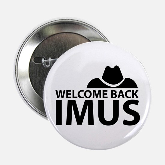 """Welcome Back Imus 2.25"""" Button"""