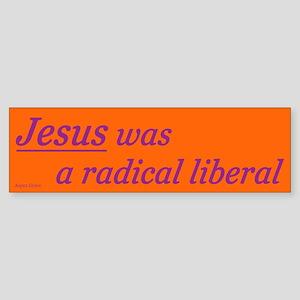 Jesus was a radical liberal bumper sticker - orng