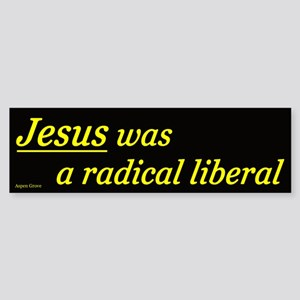 Jesus was a radical liberal bumper sticker - blk