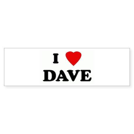 I Love DAVE Bumper Sticker