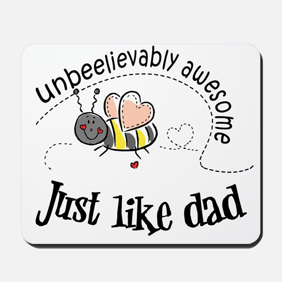 Unbeelievably awesome like Dad Mousepad