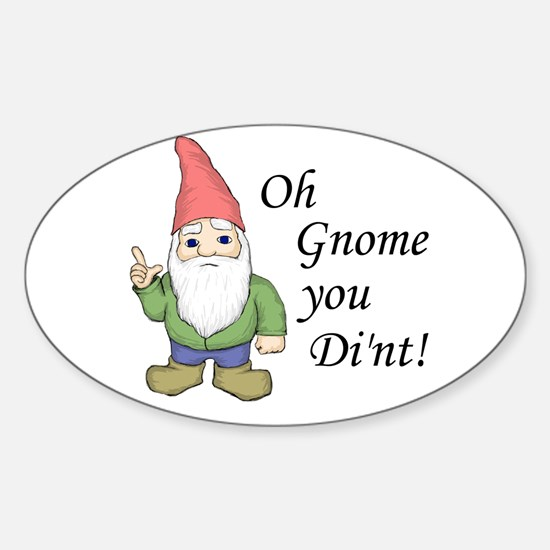 Oh Gnome You Di'nt! Oval Decal