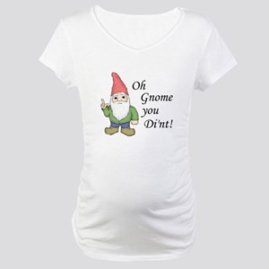 Oh Gnome You Di'nt! Maternity T-Shirt