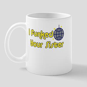I Funked Your Sister Mug