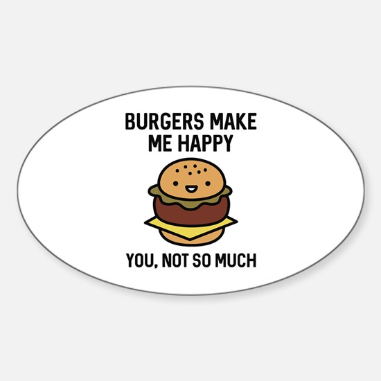 Burgers Make Me Happy Sticker (Oval)
