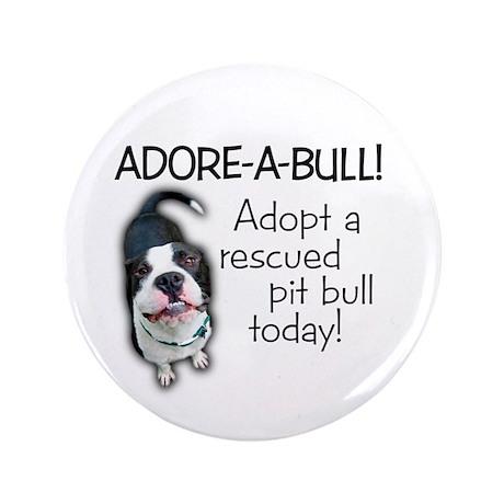 "Adore-A-Bull Pit Bull! 3.5"" Button"