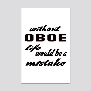 Without Oboe life would be a mis Mini Poster Print