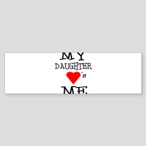 My Daughter Loves Me Bumper Sticker