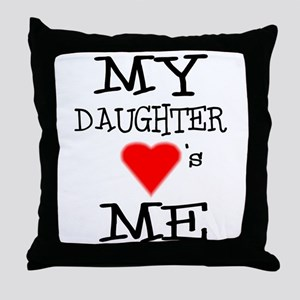 My Daughter Loves Me Throw Pillow