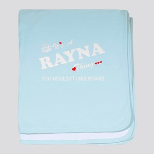 RAYNA thing, you wouldn't understand baby blanket