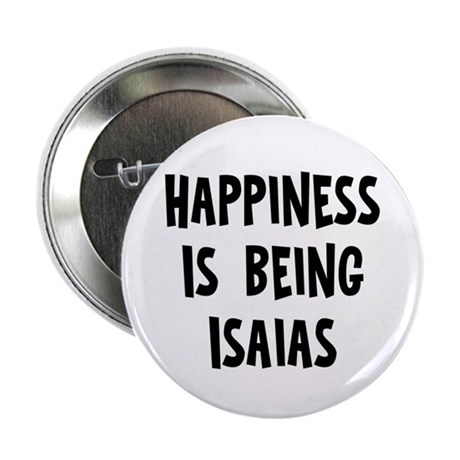 """Happiness is being Isaias 2.25"""" Button (10 pack)"""