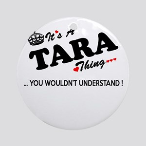 TARA thing, you wouldn't understand Round Ornament