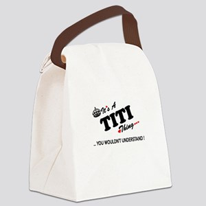 TITI thing, you wouldn't understa Canvas Lunch Bag
