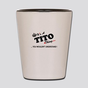 TITO thing, you wouldn't understand Shot Glass