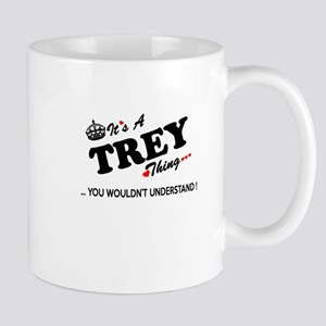 TREY thing, you wouldn't understand Mugs