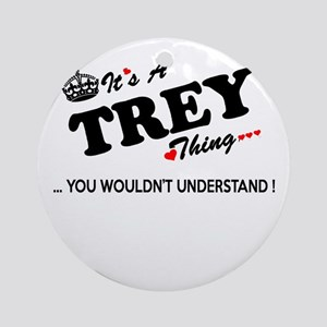 TREY thing, you wouldn't understand Round Ornament