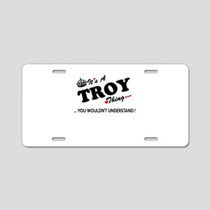 TROY thing, you wouldn't un Aluminum License Plate
