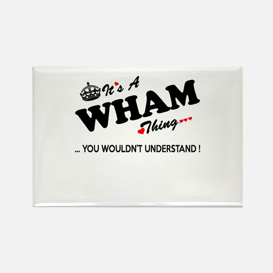 WHAM thing, you wouldn't understand Magnets
