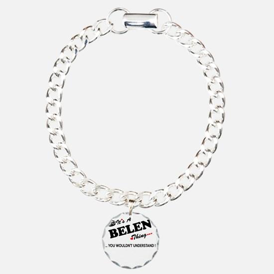 BELEN thing, you wouldn' Bracelet