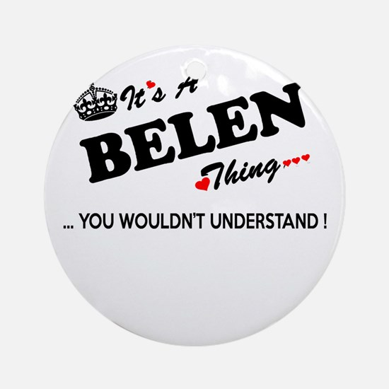 BELEN thing, you wouldn't understan Round Ornament