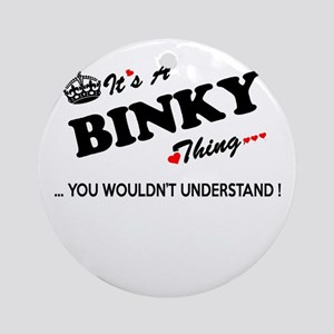 BINKY thing, you wouldn't understan Round Ornament