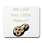 """""""We Love Our Little Peanut"""" Mousepad"""