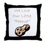 """""""We Love Our Little Peanut"""" Throw Pillow"""