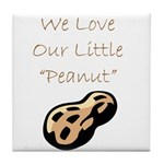 """We Love Our Little Peanut"" Tile Coaster"