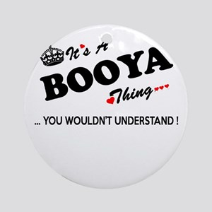 BOOYA thing, you wouldn't understan Round Ornament