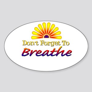 Don't forget to breathe! Oval Sticker