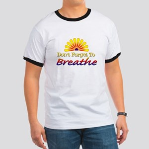 Don't forget to breathe! Ringer T