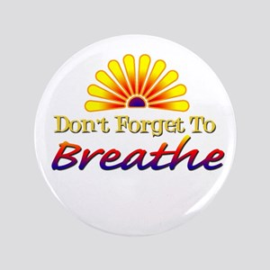 "Don't forget to breathe! 3.5"" Button"