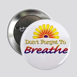 "Don't forget to breathe! 2.25"" Button"