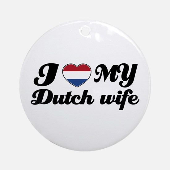I love my dutch wife Ornament (Round)