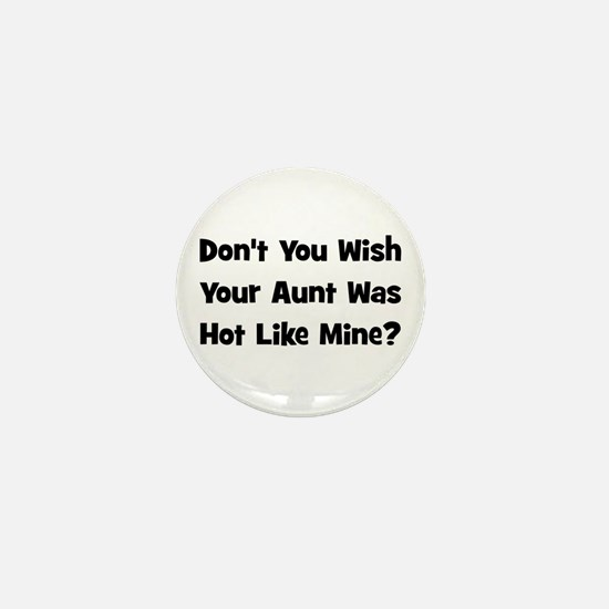 Don't You Wish Your Aunt Was Mini Button
