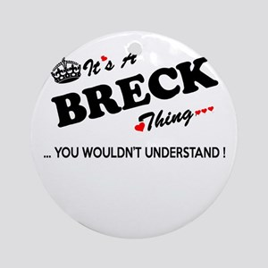 BRECK thing, you wouldn't understan Round Ornament