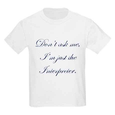 I'M JUST THE INTERPRETER Kids Light T-Shirt