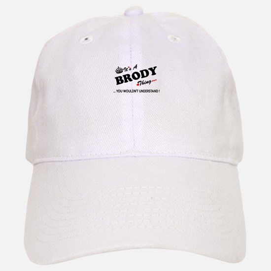 BRODY thing, you wouldn't understand Baseball Baseball Cap