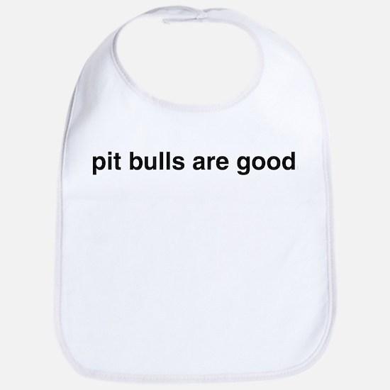 pit bulls are good. Bib