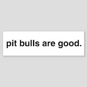 pit bulls are good. Bumper Sticker