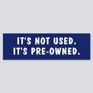 It's not used. It's pre-owned. bumper sticker