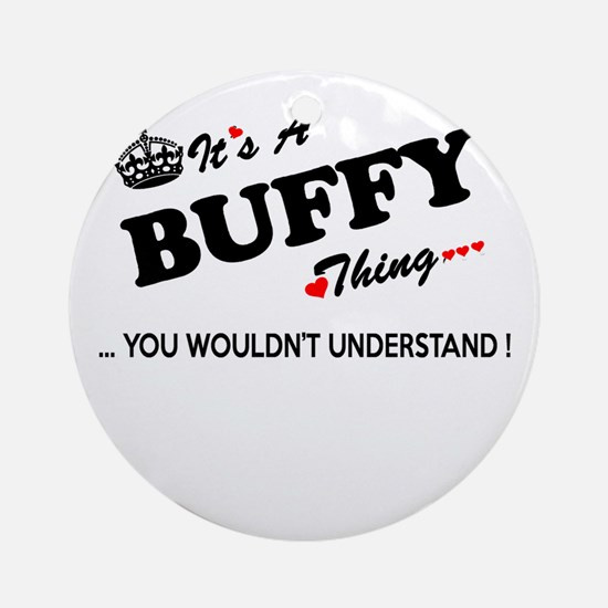 BUFFY thing, you wouldn't understan Round Ornament
