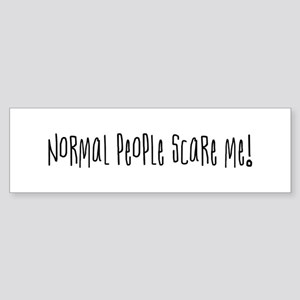Normal people scare me. Bumper Sticker