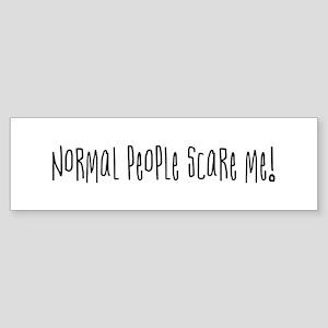Normal people scare me. Bumper Sticker
